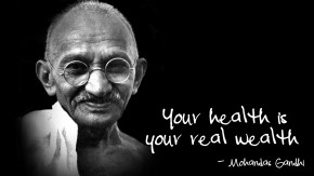 Ghandi your health is wealth