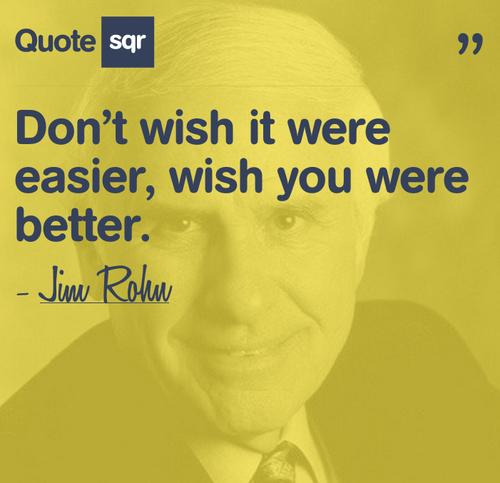 Best Jim Rohn Quote Wish You Were Better